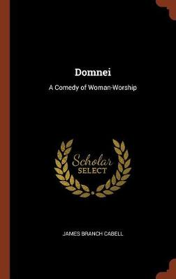 Domnei A Comedy of Woman-Worship by James Branch Cabell