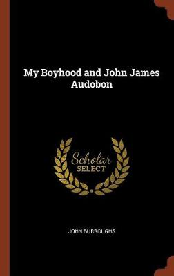 My Boyhood and John James Audobon by John Burroughs