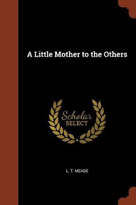 A Little Mother to the Others by L T Meade