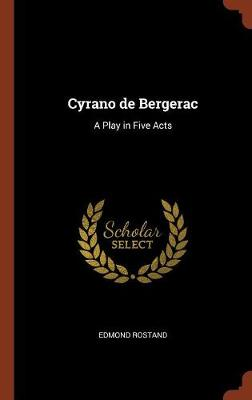Cyrano de Bergerac A Play in Five Acts by Edmond Rostand