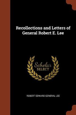 Recollections and Letters of General Robert E. Lee by Robert Edward Lee