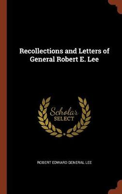Recollections and Letters of General Robert E. Lee by Robert Edward General Lee