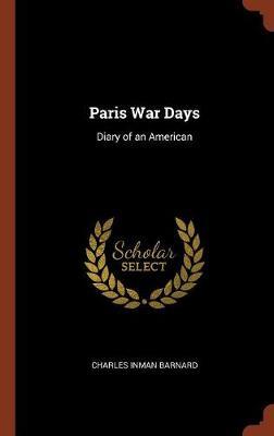 Paris War Days Diary of an American by Charles Inman Barnard
