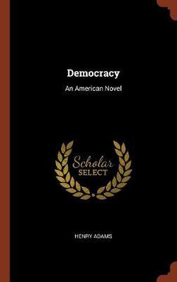 Democracy An American Novel by Henry Adams