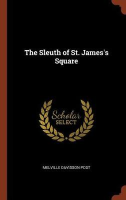 The Sleuth of St. James's Square by Melville Davisson Post