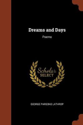 Dreams and Days Poems by George Parsons Lathrop