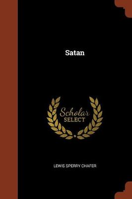 Satan by Lewis Sperry Chafer