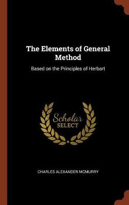 The Elements of General Method Based on the Principles of Herbart by Charles Alexander McMurry