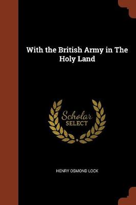 With the British Army in the Holy Land by Henry Osmond Lock