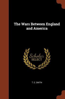 The Wars Between England and America by T C Smith