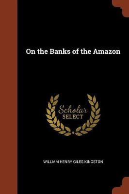 On the Banks of the Amazon by William Henry Giles Kingston