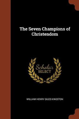The Seven Champions of Christendom by William Henry Giles Kingston