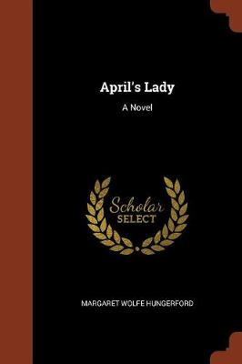 April's Lady by Margaret Wolfe Hungerford