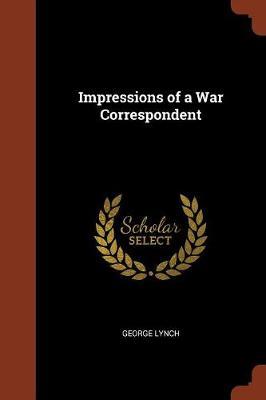 Impressions of a War Correspondent by George Lynch