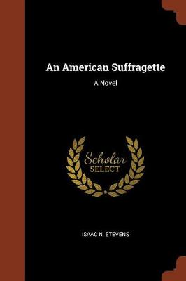 An American Suffragette by Isaac N Stevens
