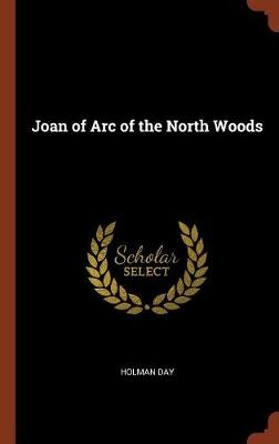 Joan of Arc of the North Woods by Holman Day