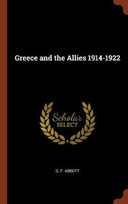 Greece and the Allies 1914-1922 by G F Abbott