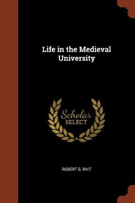 Life in the Medieval University by Robert S Rait