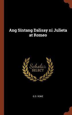 Ang Sintang Dalisay Ni Julieta at Romeo by G D Roke