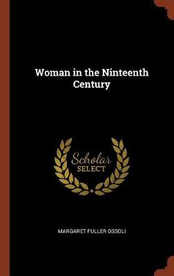 Woman in the Ninteenth Century by Margaret Fuller Ossoli