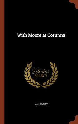 With Moore at Corunna by G a Henty