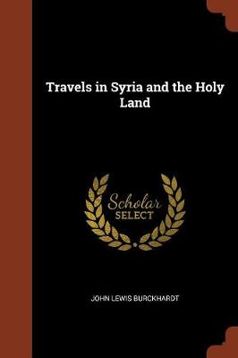 Travels in Syria and the Holy Land by John Lewis Burckhardt