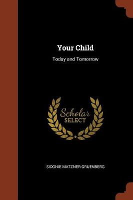Your Child Today and Tomorrow by Sidonie Matzner Gruenberg