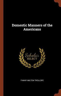 Domestic Manners of the Americans by Fanny Milton Trollope