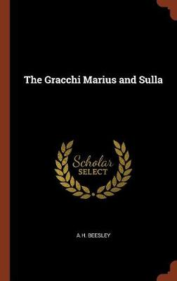 The Gracchi Marius and Sulla by A H Beesley