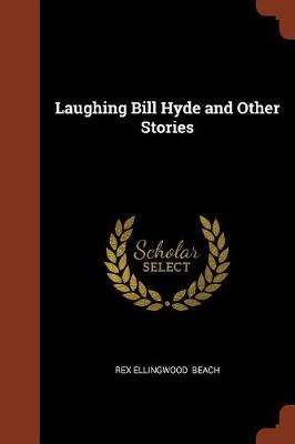 Laughing Bill Hyde and Other Stories by Rex Ellingwood Beach