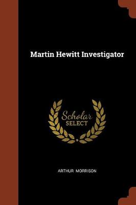 Martin Hewitt Investigator by Arthur Morrison