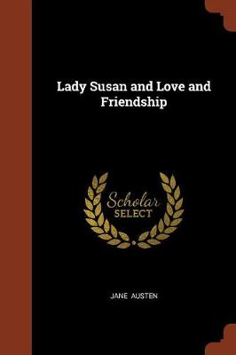 Lady Susan and Love and Friendship by Jane Austen