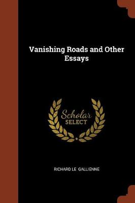 Vanishing Roads and Other Essays by Richard Le Gallienne