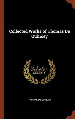 Collected Works of Thomas de Quincey by Thomas De Quincey