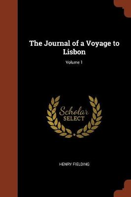 The Journal of a Voyage to Lisbon; Volume 1 by Henry Fielding