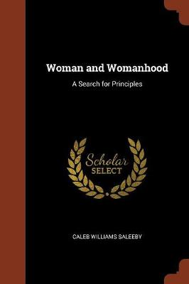 Woman and Womanhood A Search for Principles by Caleb Williams Saleeby