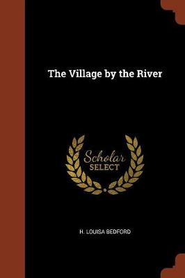 The Village by the River by H Louisa Bedford