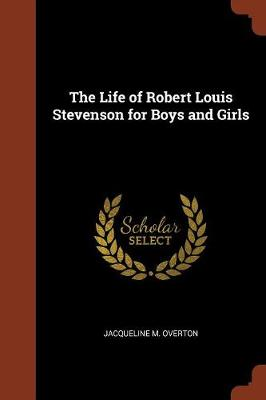 The Life of Robert Louis Stevenson for Boys and Girls by Jacqueline M Overton
