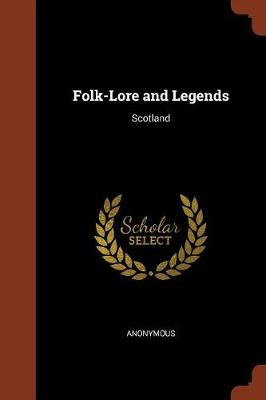 Folk-Lore and Legends Scotland by Anonymous