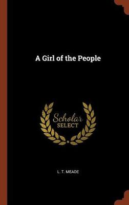 A Girl of the People by L T Meade