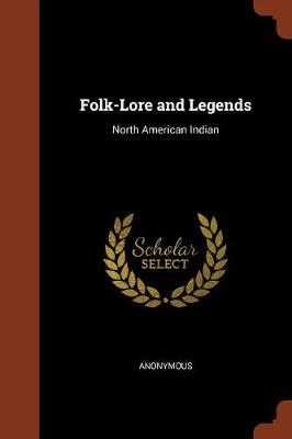 Folk-Lore and Legends North American Indian by Anonymous