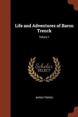 Life and Adventures of Baron Trenck; Volume 1 by Baron Trenck
