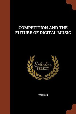 Competition and the Future of Digital Music by Various
