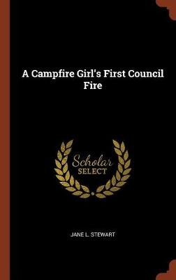 A Campfire Girl's First Council Fire by Jane L Stewart