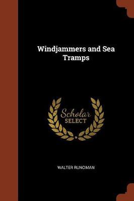 Windjammers and Sea Tramps by Walter, Sir Runciman