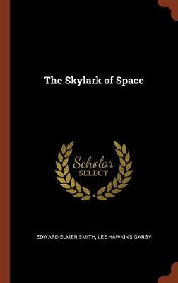 The Skylark of Space by Edward Elmer Smith