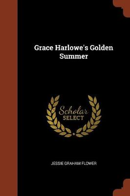 Grace Harlowe's Golden Summer by Jessie Graham Flower