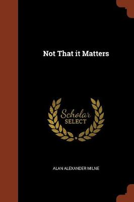 Not That It Matters by Alan Alexander Milne