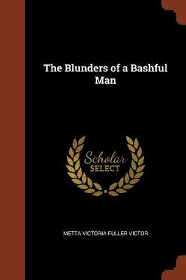 The Blunders of a Bashful Man by Metta Victoria Fuller Victor