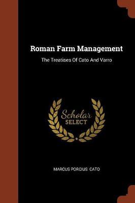 Roman Farm Management The Treatises of Cato and Varro by Marcus Porcius Cato